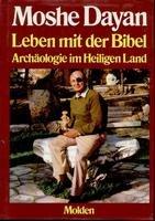 Leben mit der Bibel. Archäologie im Heiligen: Dayan, Moshe und
