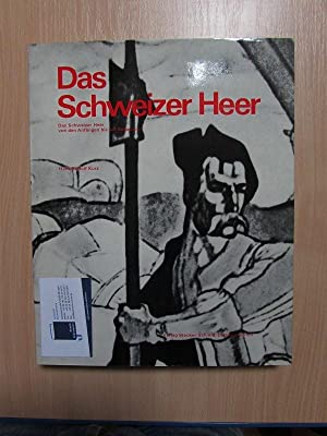 Das Schweizer Heer - Das Schweizer Heer von den Anfängen bis zur Gegenwart: Kurz, Hans Rudolf, ...