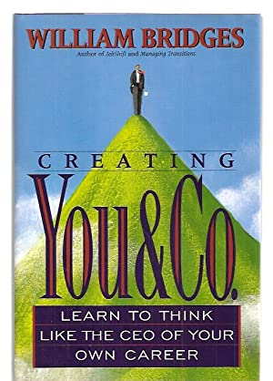 Creating You & Co. Learn to Think like the Ceo of Your Own Career