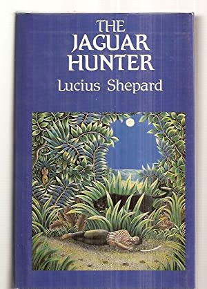 THE JAGUAR HUNTER: Shepard, Lucius [foreword by Michael Bishop] [Dust Wrapper illustration by Liz ...