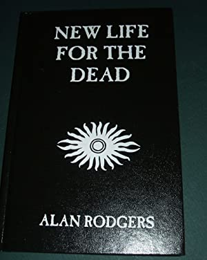 NEW LIFE FOR THE DEAD: Rodgers, Alan with an introduction by William Relling Jr