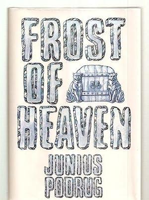 FROST OF HEAVEN: A NOVEL: Podrug, Junius [Dust