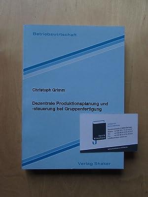 Dezentrale Produktionsplanung und -steuerung bei Gruppenfertigung: Grimm, Christoph: