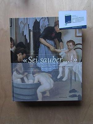 Sei Sauber! - Eine europäische Kulturgeschichte der Hygiene und öffentlichen Gesundheitsvorsorge in...