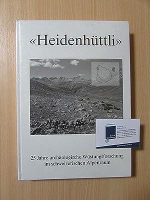 """""""Heidenhüttli"""" - 25 Jahre archäologische Wüstungsforschung im schweizerischen Alpenraum: ..."""