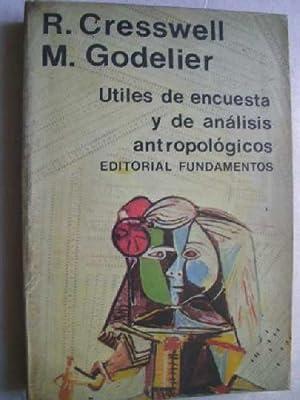 ÚTILES DE ENCUESTA Y DE ANÁLISIS ANTROPOLÓGICOS: CRESSWELL, R y GODELIER, M