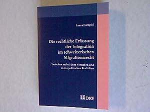 Die rechtliche Erfassung der Integration im schweizerischen Migrationsrecht: Zwischen rechtlichen ...