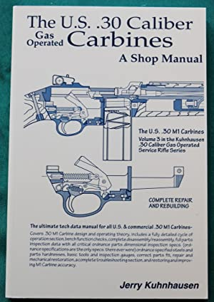 THE U.S .30 CALIBER GAS OPERATED CARBINES: Kuhnhausen, Jerry