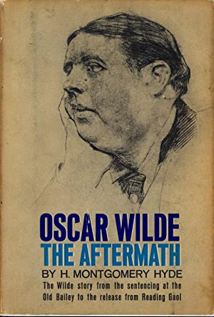 Oscar Wilde: the aftermath. [From Pentonville to: Hyde, H. Montgomery