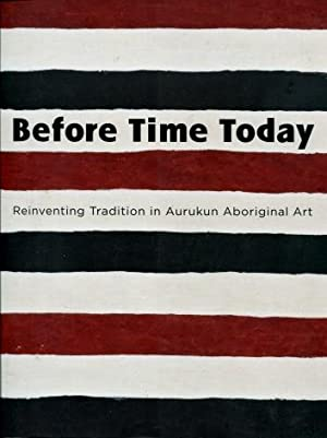 Before Time Today : Reinventing Tradition in Aurukun Aboriginal Art