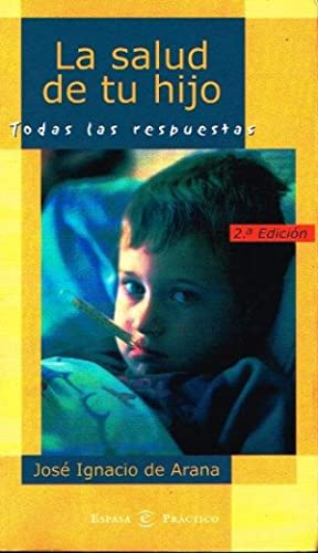 La salud de tu hijo. Todas las: Arana, Jose Ignacio