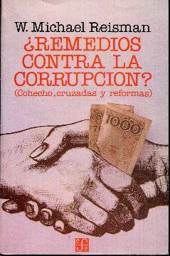 Remedios contra la corrupción? (Cohecho, cruzadas y reformas): Michael Reisman, W