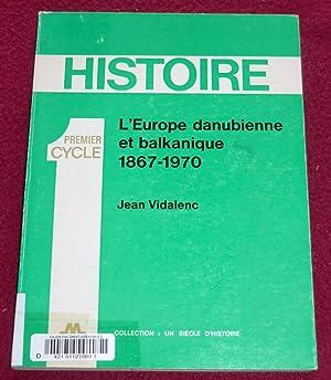 L'EUROPE DANUBIENNE ET BALKANIQUE - 1867-1970: VIDALENC Jean