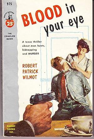 Blood in Your Eye: Wilmot, Robert Patrick