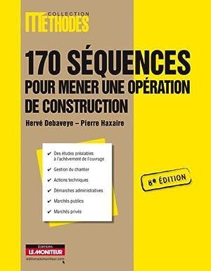 170 séquences pour mener une opération de construction (8e édition): Debaveye, Herve- Haxaire, ...
