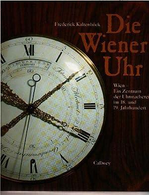 Die Wiener Uhr. Wien. Ein Zentrum der Uhrmacherei im 18. und 19. Jahrhundert: Kaltenböck, Frederick