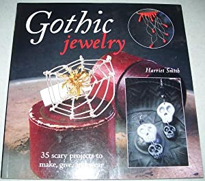 Gothic Jewelry: 35 Scary Projects to Make,: Smith, Harriet