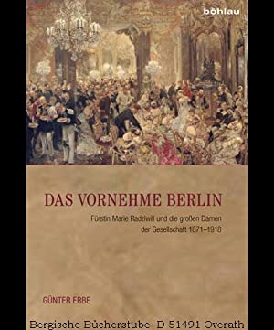 Das vornehme Berlin. Fürstin Marie Radziwill und die großen Damen der Gesellschaft 1871-1918.: Erbe...