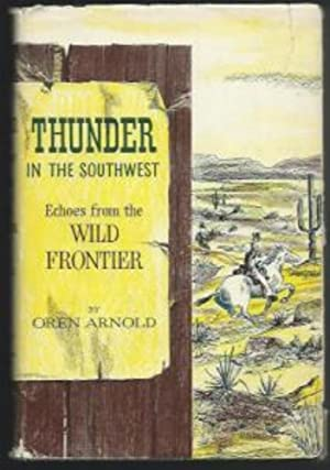 Thunder in the Southwest - Echoes from the Wild Frontier: Oren Arnold