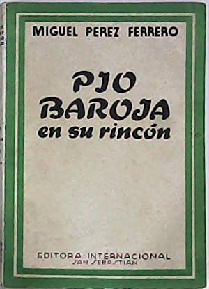 Pío Baroja en su rincón (Biografía). Prólogo de Pío Baroja. Epílogo de Azorín.: PEREZ FERRERO, ...