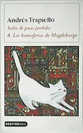 Los hemisferios de Magdeburgo (Salón de Pasos Perdidos, VIII).: TRAPIELLO, Andrés.-