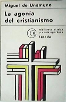 La agonía del cristianismo.: UNAMUNO, Miguel de.-