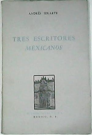 Tres escritores mexicanos (Justo Sierra - Alfonso: IDUARTE, Andrés.-