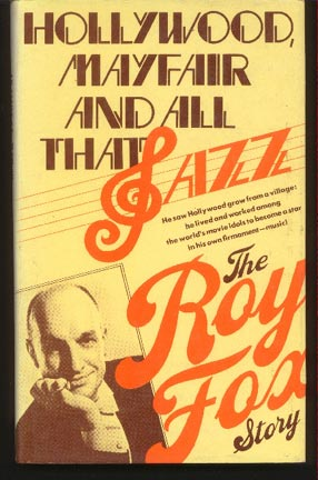 Hollywood, Mayfair, and all That Jazz: the Roy Fox Story