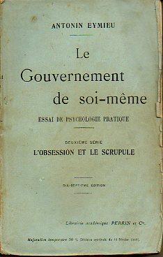 LE GOUVERNEMENT DE SOI-MÊME. Essai de psychologie: Eymieu, Antonin.