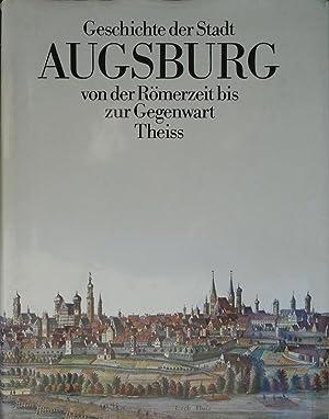 Geschichte der Stadt Augsburg von der Römerzeit bis zur Gegenwart: Gunther Gottlieb / Wolfram Baer ...