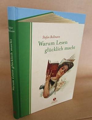 Warum Lesen glücklich macht.: Bollmann, Stefan.