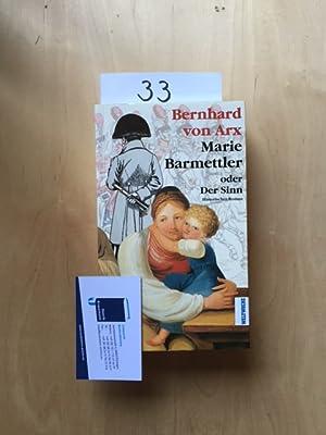 Marie Barmettler oder Der Sinn (Historischer Roman): Arx, Bernhard von: