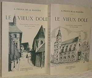 Le vieux Dôle. Histoire pittoresque, artistique et anecdotique d'une ancienne capitale. 2 ...