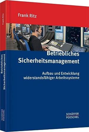 Betriebliches Sicherheitsmanagement : Aufbau und Entwicklung widerstandsfähiger Arbeitssysteme: ...