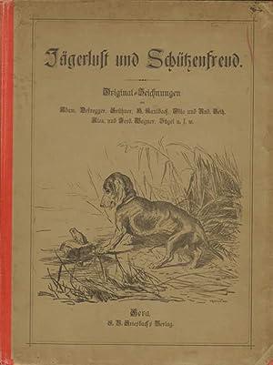 Jägerlust und Schützenfreud.: JAGD.- HEYSE, LINGG, REDWITZ, STIELER u.a.: