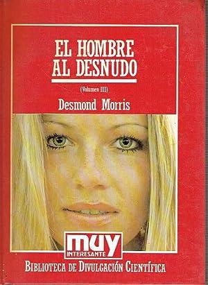 El hombre al desnudo, tomo III. Una guía de campo del comportamiento humano.: Desmond Morris.
