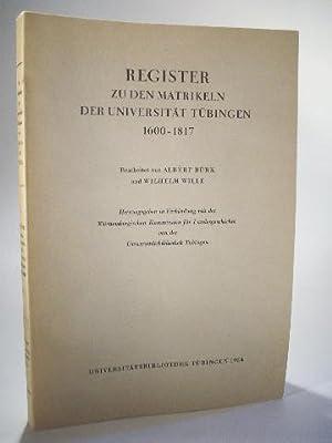 Register zu den Matrikeln der Universität Tübingen. 1600 - 1817.: Bürk, Albert und Wilhelm Wille - ...
