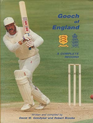 Gooch Of England: A Complete Record: David W. Goodyear