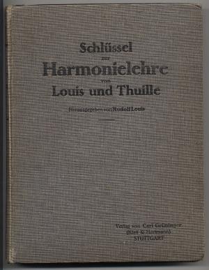 Schlüssel zur Harmonielehre von Louis und Thuille. Lösungen der in dem Louis-Thuilleschen ...