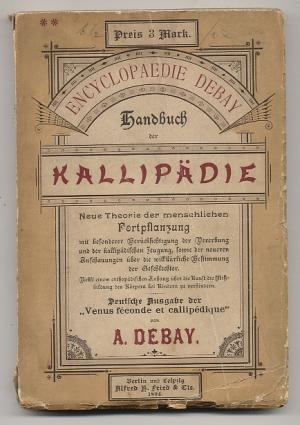 Handbuch der Kallipädie. Neue Theorie der menschlichen Fortpflanzung.: Debay, A.