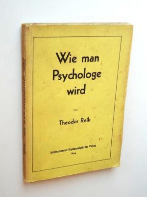 Wie man Psychologe wird.: Reik, Theodor