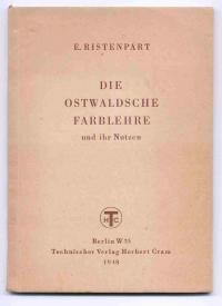 Die Ostwaldsche Farblehre und ihr Nutzen. Mit 27 Abbildungen im Text: Ristenpart, Eugen