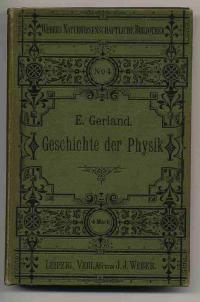 Geschichte der Physik. Mit 72 in den Text gedruckten Abbildungen: Gerland, E.