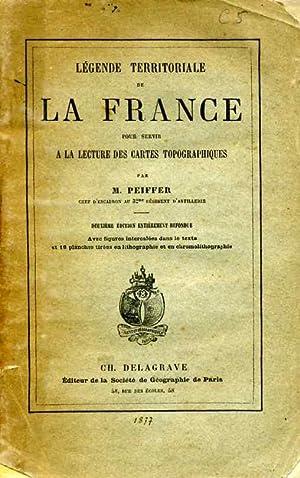 Légende territoriale de la France pour servir à la lecture des cartes topographiques.: PEIFFER, É.