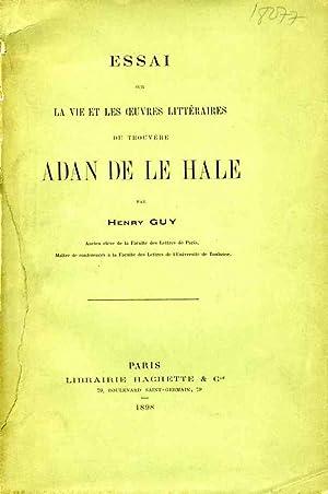 Essai sur la vie et les oeuvres littéraires du trouvère Adan de le Hale.: GUY, H.