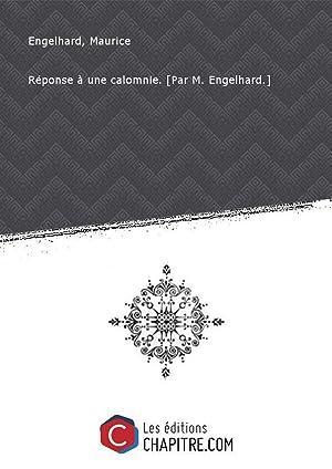 Réponse à une calomnie. [Par M. Engelhard.]: Engelhard, Maurice
