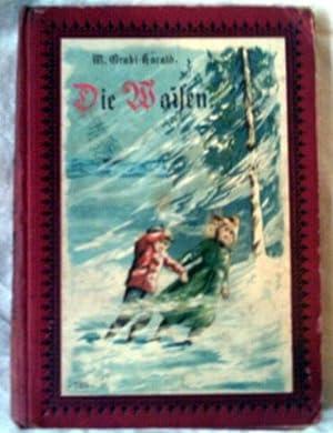 Die Waisen. Eine Erzählung für die weibliche: Grabi-Harald,M.