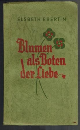 Blumen als Boten der Liebe.: Ebertin, Elsbeth:
