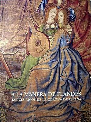 A la manera de Flandes : Tapices ricos de la corona española: Herrero Carretero, Concepción; Luis ...
