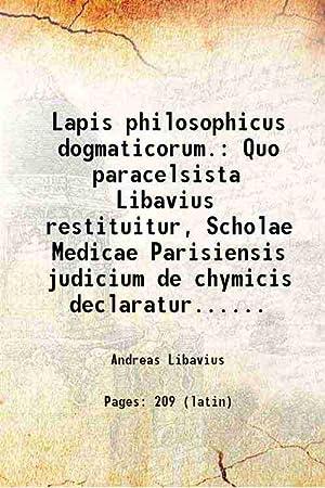 Lapis philosophicus dogmaticorum. Quo paracelsista Libavius restituitur,: Andreas Libavius